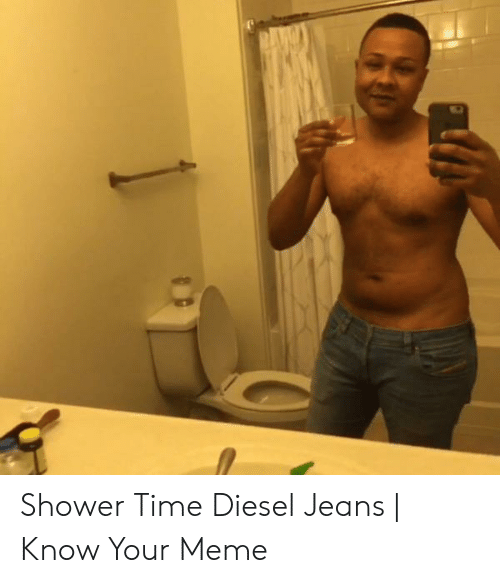 7836e770 Meme, Shower, and Diesel: Shower Time Diesel Jeans | Know Your Meme