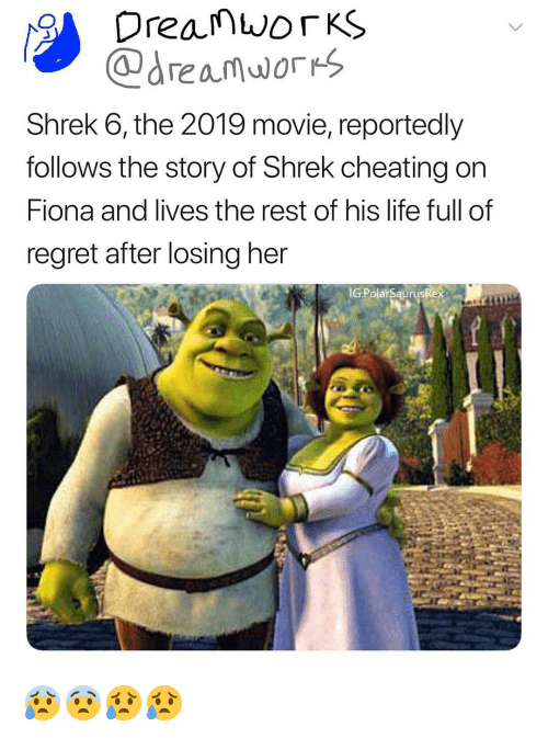 Cheating, Life, and Memes: Shrek 6, the 2019 movie, reportedly  follows the story of Shrek cheating on  iona and lives the rest of his life full of  regret after losing her  IG PolarSaurusR 😰😨😥😥