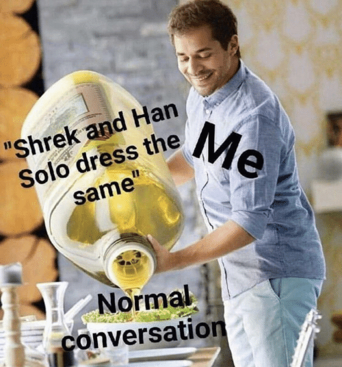 "Han Solo, Shrek, and Dress: ""Shrek and Han  Solo dress theMe  same""  Normal  conversation"