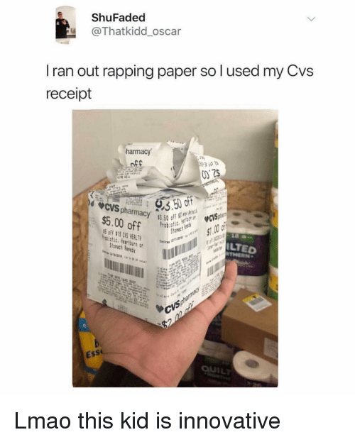 rapping: ShuFaded  @Thatkidd_oscar  Iran out rapping paper so l used my Cvs  receipt  harmacy  off  $5.00 off  ILTED  Ess Lmao this kid is innovative