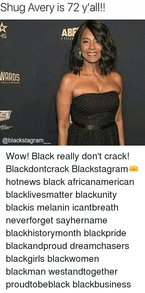 Black Lives Matter, Memes, and Wow: Shug Avery is 72 y'all!!  ARF  HS  A CELEB  HOLLYWOOD  @blackstagram Wow! Black really don't crack! Blackdontcrack Blackstagram👑 hotnews black africanamerican blacklivesmatter blackunity blackis melanin icantbreath neverforget sayhername blackhistorymonth blackpride blackandproud dreamchasers blackgirls blackwomen blackman westandtogether proudtobeblack blackbusiness