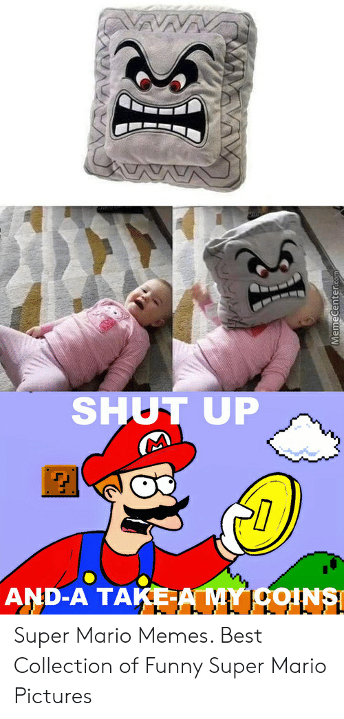 Super Mario Pictures: SHUT UP  AND-A TAKEAMYICOINS Super Mario Memes. Best Collection of Funny Super Mario Pictures