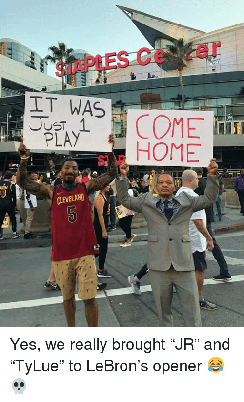 """Cleveland, Home, and Lebron: SIAPLES Ce er  IT WAS  PLAY  S HOME  CLEVELAND Yes, we really brought """"JR"""" and """"TyLue"""" to LeBron's opener 😂💀"""