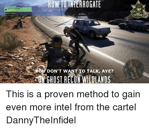 methodical: SICARIO LEADER  Reach the  HOWTUNHERROGATE  DON'T WANT TO TALK, AYE?  ON GHOST RECON WILOLANDS This is a proven method to gain even more intel from the cartel   DannyTheInfidel