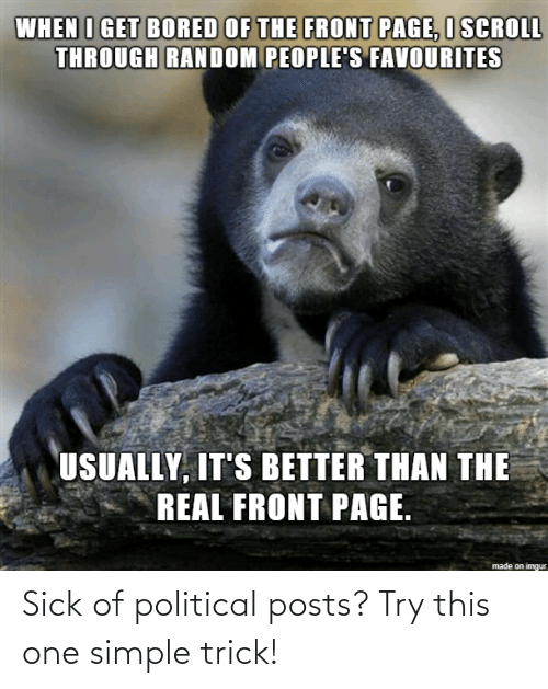 Trick: Sick of political posts? Try this one simple trick!