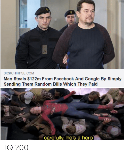 bailey jay: SICKCHIRPSE.COM  Man Steals $122m From Facebook And Google By Simply  Sending Them Random Bills Which They Paid  carefully, he's a hero IQ 200