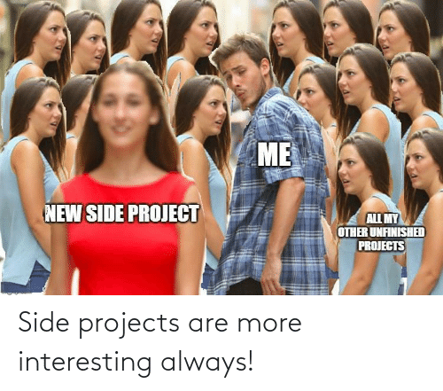 interesting: Side projects are more interesting always!