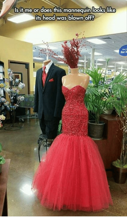Mannequin: sif me or doesthis mannequin lookslik  its head was blown off?  for l