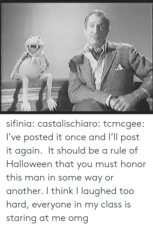 Halloween, Omg, and Tumblr: sifinia:  castalischiaro:  tcmcgee:  I've posted it once and I'll post it again.  It should be a rule of Halloween that you must honor this man in some way or another.  I think I laughed too hard, everyone in my class is staring at me omg