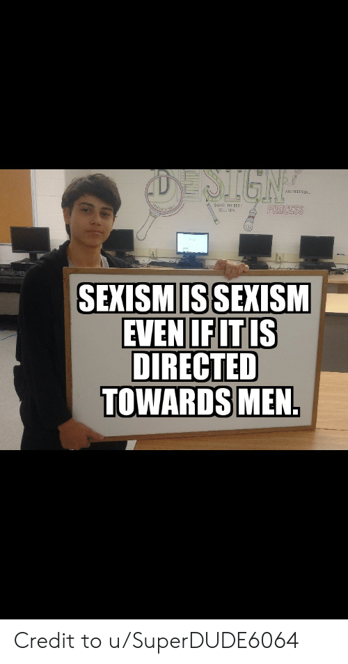 Bes, Sign, and Sexism: SIGN  CHOOSE THE BES T  SOLLTION  PROCESS  SEXISM IS SEXISM  EVEN IF IT IS  DIRECTED  TOWARDS MEN. Credit to u/SuperDUDE6064