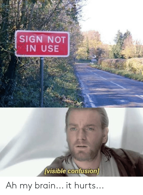 Reddit, Brain, and Sign: SIGN NOT  IN USE  [visible confusion] Ah my brain... it hurts...
