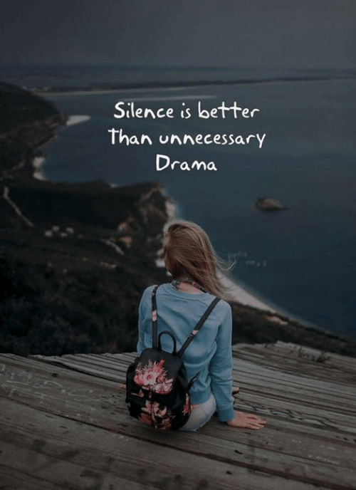 Silence, Drama, and Unnecessary: Silence is better  Than unnecessary  Drama