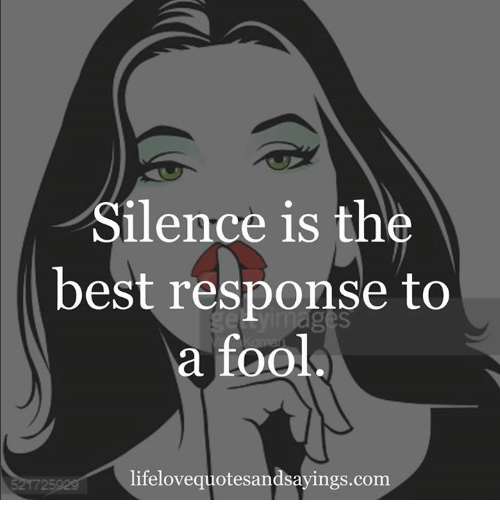 Best Response: Silence is the  best response to  a fool  lifelovequotesandsayings.com