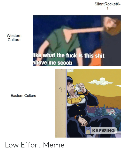Meme, Shit, and Dank Memes: SilentRocket0-  1  Western  Culture  like what the fuckis this shit  above me scoob  Eastern Culture  KAPWING Low Effort Meme