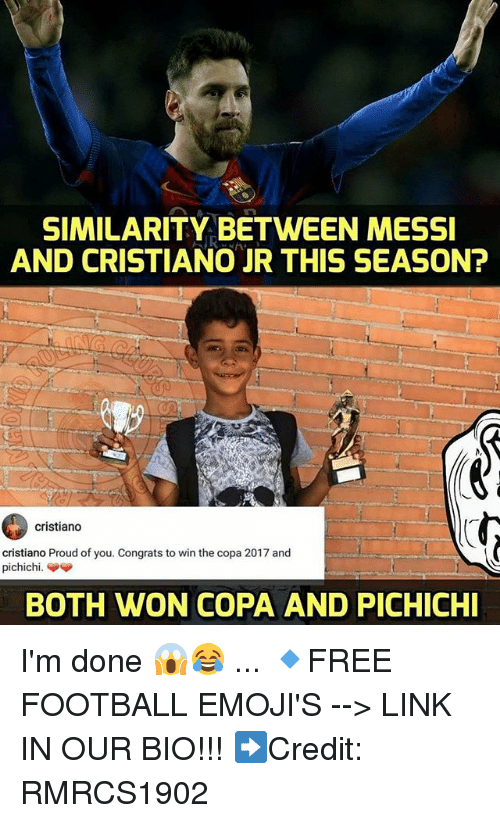 boths: SIMILARITY BETWEEN MESSI  AND CRISTIANO JR THIS SEASON?  cristiano  cristiano Proud of you. Congrats to win the copa 2017 and  BOTH WON COPA AND PICHICHI I'm done 😱😂 ... 🔹FREE FOOTBALL EMOJI'S --> LINK IN OUR BIO!!! ➡️Credit: RMRCS1902