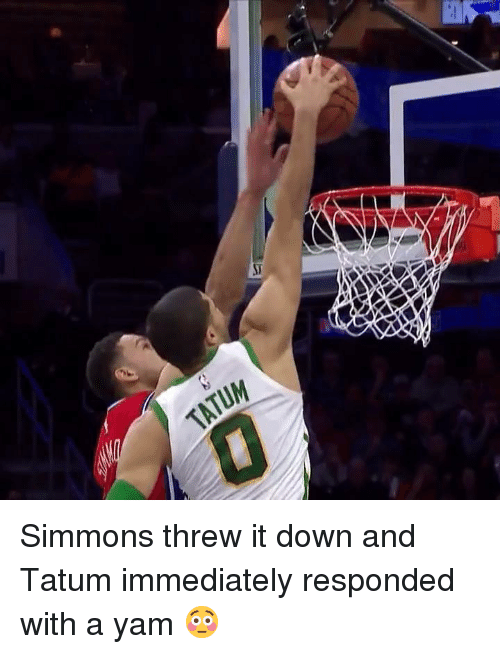 Down, Immediately, and And: Simmons threw it down and Tatum immediately responded with a yam 😳