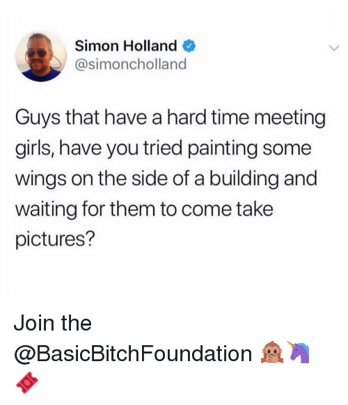 Have You Tried: Simon Holland  @simoncholland  Guys that have a hard time meeting  girls, have you tried painting some  wings on the side of a building and  waiting for them to come take  pictures? Join the @BasicBitchFoundation 🙊🦄🎟