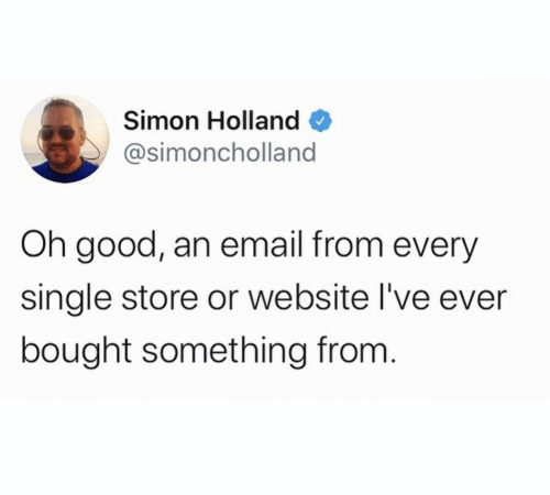 Simon: Simon Holland  @simoncholland  Oh good, an email from every  single store or website l've ever  bought something from.