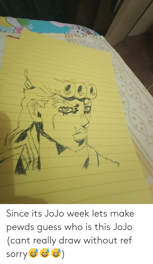 ref: Since its JoJo week lets make pewds guess who is this JoJo (cant really draw without ref sorry😅😅😅)