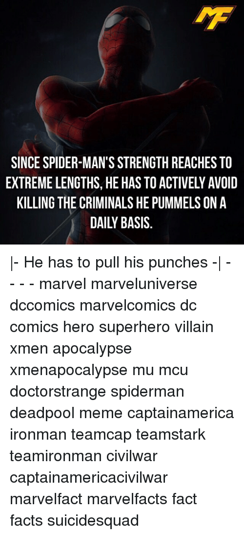 Criminations: SINCE SPIDER-MAN'S STRENGTH REACHES TO  KILLING THE CRIMINALS HE PUMMELSONA  DAILY BASIS |- He has to pull his punches -| - - - - marvel marveluniverse dccomics marvelcomics dc comics hero superhero villain xmen apocalypse xmenapocalypse mu mcu doctorstrange spiderman deadpool meme captainamerica ironman teamcap teamstark teamironman civilwar captainamericacivilwar marvelfact marvelfacts fact facts suicidesquad