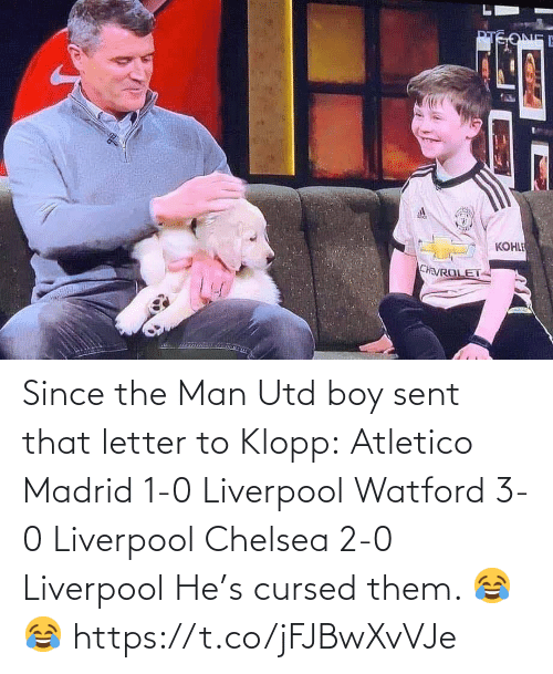 Chelsea, Soccer, and Liverpool F.C.: Since the Man Utd boy sent that letter to Klopp:  Atletico Madrid 1-0 Liverpool Watford 3-0 Liverpool Chelsea 2-0 Liverpool  He's cursed them. 😂😂 https://t.co/jFJBwXvVJe