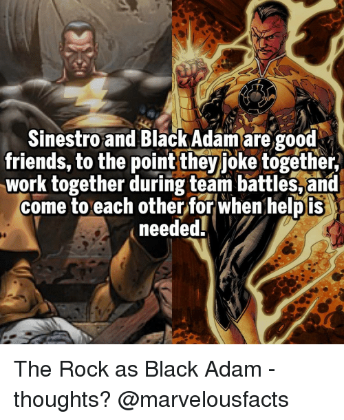 black adam: Sinestro and Black Adam are good  friends, to the point they  joke together,  work together during team battles, and  come to each other for when helpis  needed The Rock as Black Adam - thoughts? @marvelousfacts