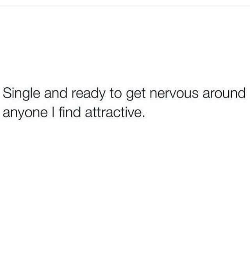 Humans of Tumblr, Single, and Get: Single and ready to get nervous around  anyone I find attractive.