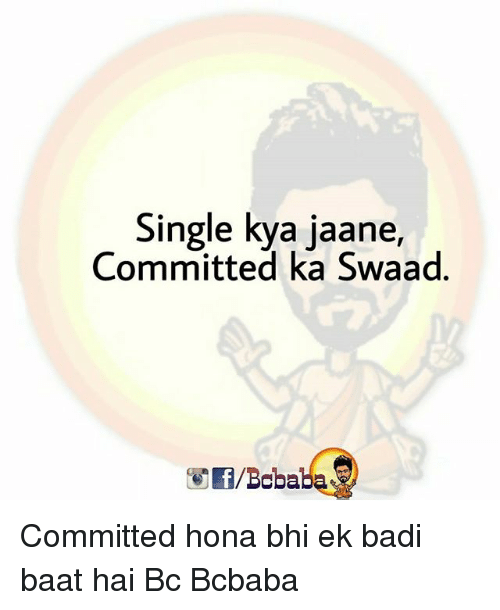 Memes, Single, and 🤖: Single kya jaane,  Committed ka Swaad  f/Bobaba Committed hona bhi ek badi baat hai Bc Bcbaba