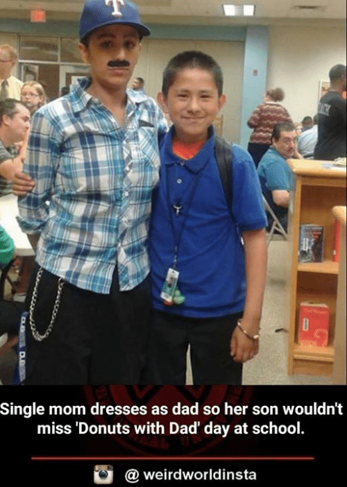 Dad, Memes, and School: Single mom dresses as dad so her son wouldn't  miss 'Donuts with Dad day at school  @ weirdworldinsta