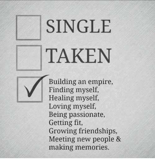 Empire, Taken, and Passionate: SINGLE  TAKEN  Building an empire,  Finding myself,  Healing myself,  Loving myself,  Being passionate,  Getting fit,  Growing friendships,  Meeting new people &  making memories.