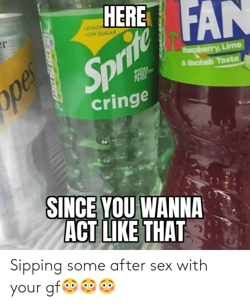 Sipping: Sipping some after sex with your gf😳😳😳