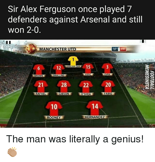 Arsenal, Memes, and Ferguson: Sir Alex Ferguson once played 7  defenders against Arsenal and still  won 2-0  MANCHESTER UTD  12  15  21  28  20  RAFAEL GIBSON OSHEAFABIOF  10  14  ROONEY The man was literally a genius! 👏🏽