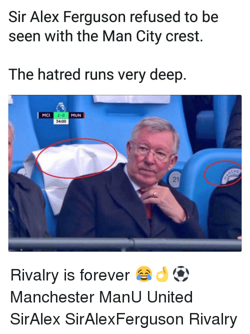 Memes, Ferguson, and Forever: Sir Alex Ferguson refused to be  seen with the Man City crest.  The hatred runs very deep  2-0  34:00  MCI  MUN  CHE  21 Rivalry is forever 😂👌⚽️ Manchester ManU United SirAlex SirAlexFerguson Rivalry