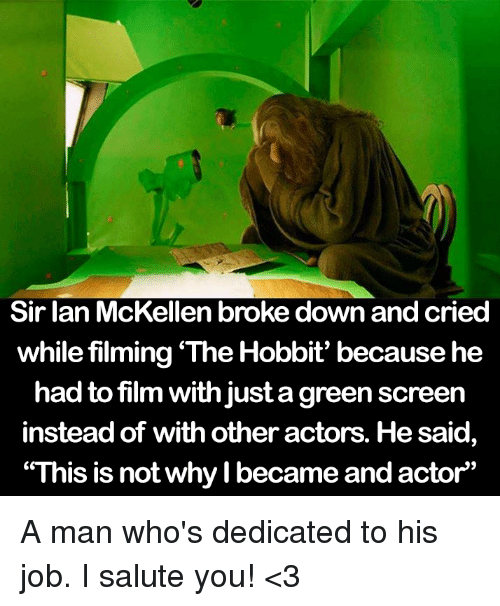 """Ian McKellen: Sir Ian McKellen broke down and cried  while filming The Hobbit' because he  had to film with just agreen screen  instead of with other actors. He said  """"This is not why I became and actor"""" A man who's dedicated to his job. I salute you! <3"""