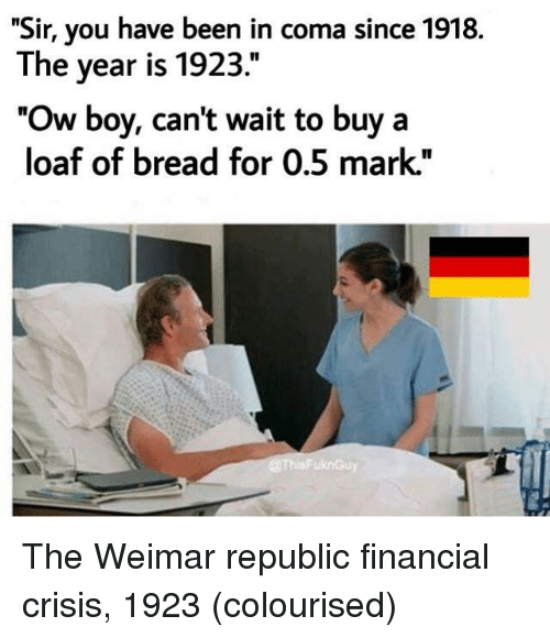 """Been, Boy, and Bread: """"Sir, you have been in coma since 1918.  The year is 1923.""""  """"Ow boy, cant wait to buy a  loaf of bread for 0.5 mark."""" The Weimar republic financial crisis, 1923 (colourised)"""