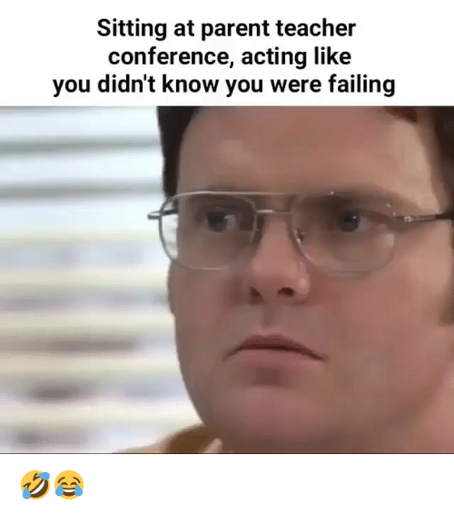 Memes, Teacher, and Acting: Sitting at parent teacher  conference, acting like  you didn't know you were failing 🤣😂