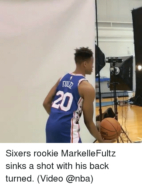Memes, Nba, and Sixers: Sixers rookie MarkelleFultz sinks a shot with his back turned. (Video @nba)