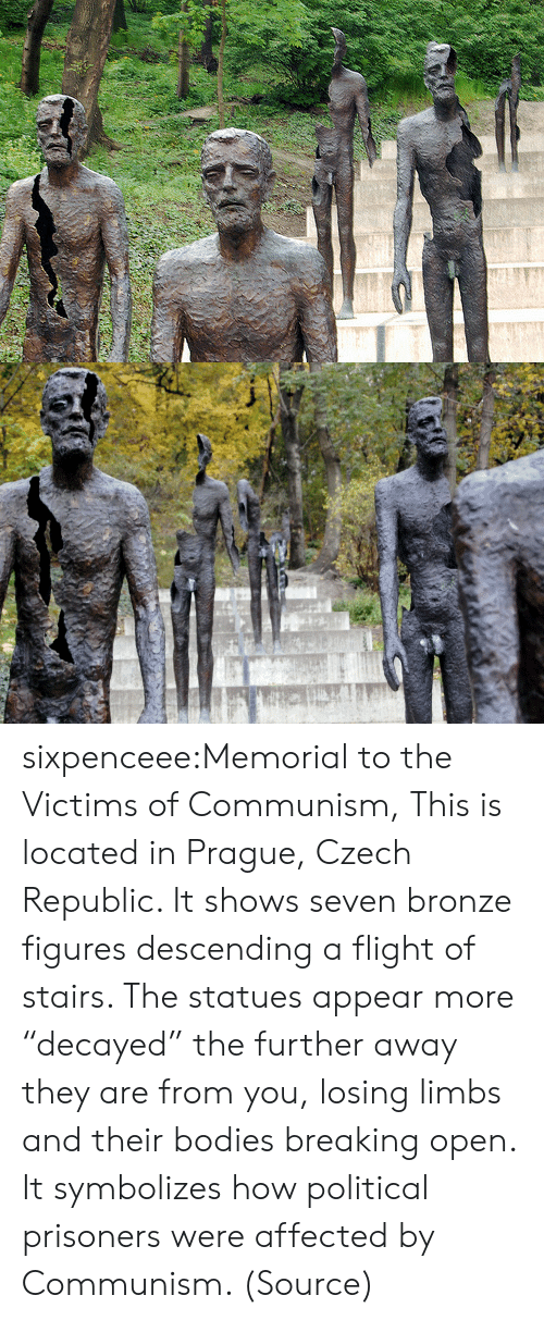 "Bodies , Tumblr, and Wikipedia: sixpenceee:Memorial to the Victims of Communism, This is located in Prague, Czech Republic. It shows seven bronze figures descending a flight of stairs. The statues appear more ""decayed"" the further away they are from you, losing limbs and their bodies breaking open. It symbolizes how political prisoners were affected by Communism. (Source)"