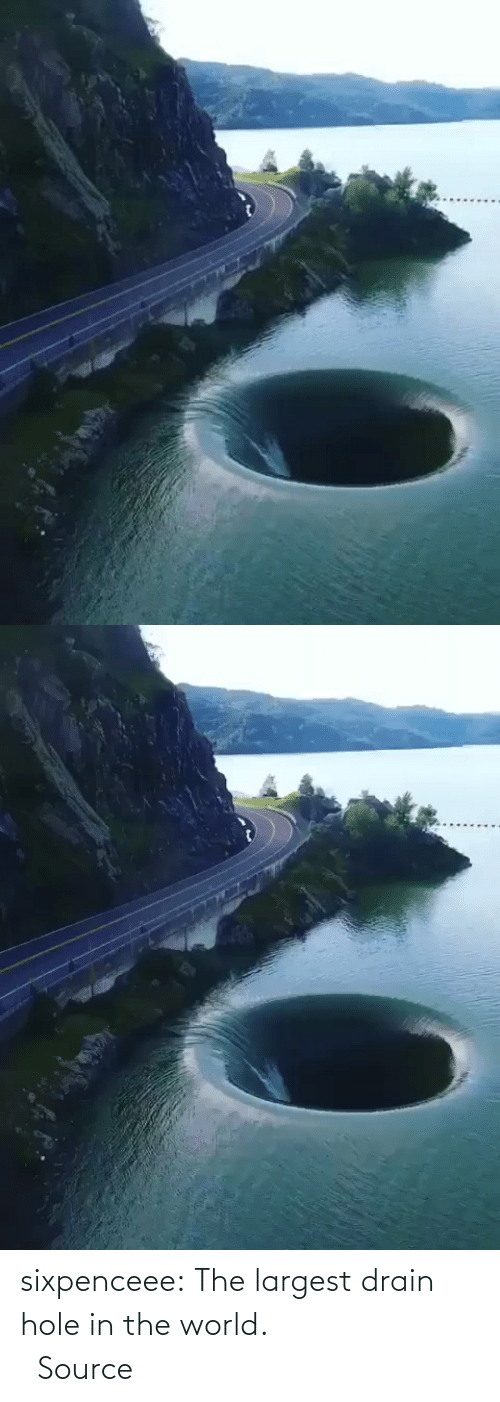 in the world: sixpenceee:   The largest drain hole in the world.                             Source