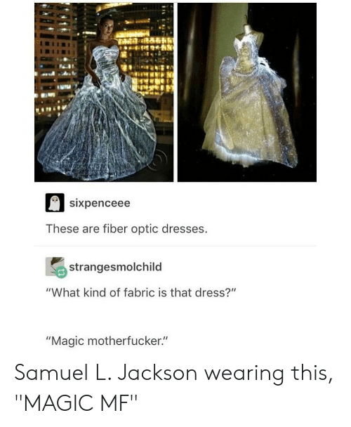 "fiber: sixpenceee  These are fiber optic dresses  strangesmolchild  ""What kind of fabric is that dress?""  ""Magic motherfucker."" Samuel L. Jackson wearing this, ""MAGIC MF"""