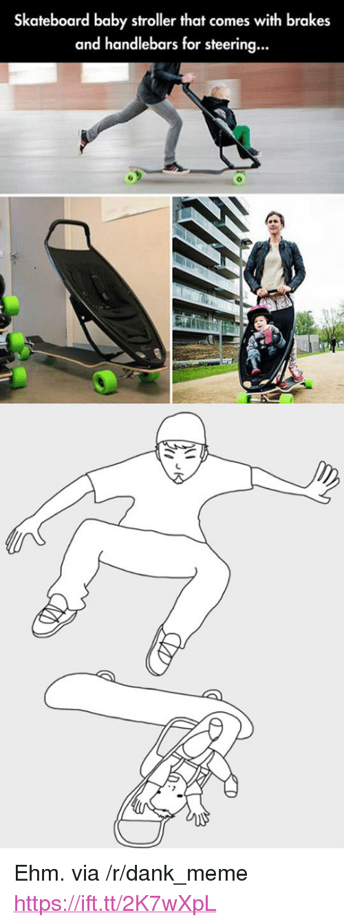"Dank, Meme, and Skateboarding: Skateboard baby stroller that comes with brakes  and handlebars for steering... <p>Ehm. via /r/dank_meme <a href=""https://ift.tt/2K7wXpL"">https://ift.tt/2K7wXpL</a></p>"
