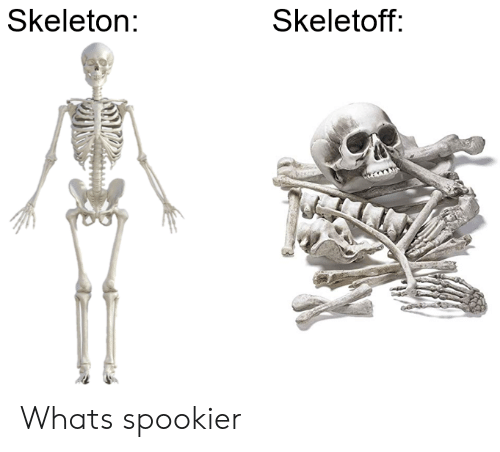 Whats, Skeleton, and Skeleton Skeletoff: Skeleton:  Skeletoff: Whats spookier