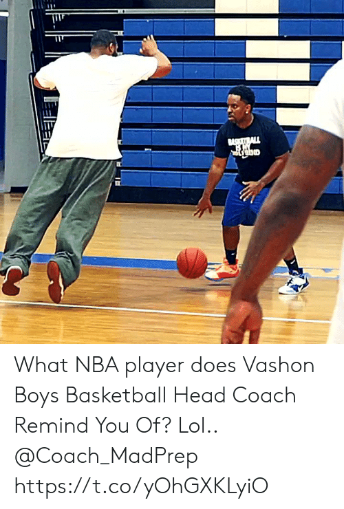 Basketball: SKETRALL What NBA player does Vashon Boys Basketball Head Coach Remind You Of? Lol.. @Coach_MadPrep https://t.co/yOhGXKLyiO