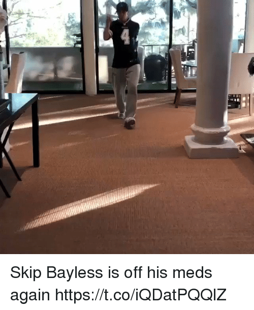 Skip Bayless, Sports, and  Meds: Skip Bayless is off his meds again  https://t.co/iQDatPQQlZ