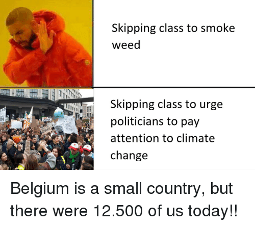 Belgium: Skipping class to smoke  weed  Skipping class to urge  politicians to pay  attention to climate  change  ON  MOTHER Belgium is a small country, but there were 12.500 of us today!!
