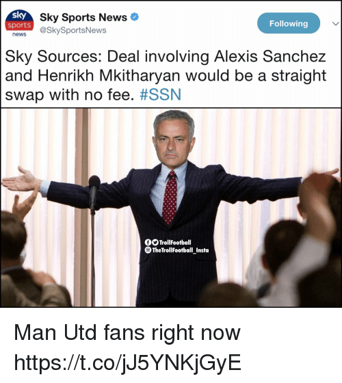Sky Sports: sky  news @SkySportsNews  Sky Sports News  sports  Following  Sky Sources: Deal involving Alexis Sanchez  and Henrikh Mkitharyan would be a straight  swap with no fee. #SSN  fTrollFootball  団  TheTrollFootball Insta Man Utd fans right now https://t.co/jJ5YNKjGyE