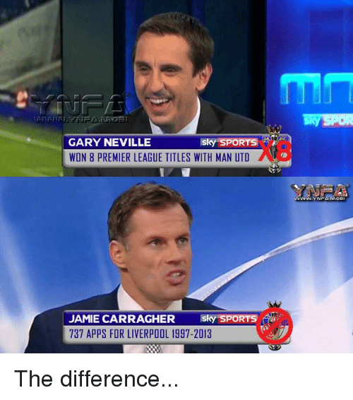 Memes, Premier League, and Sky Sports: Sky SPORTS  GARY NEVILLE  WON 8 PREMIER LEAGUE TITLES WITH MAN UTD  Sky SPORTS  JAMIE CARRAGHER  737 APPS FOR LIVERPOOL 1997-2013 The difference...