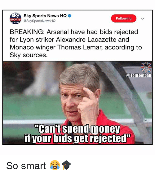 """winger: Sky Sports News HQ  @SkySportsNewsHQ  Following  SPORTS  EWSH  BREAKING: Arsenal have had bids rejected  for Lyon striker Alexandre Lacazette and  Monaco winger Thomas Lemar, according to  Sky sources.  @Trollfootball  """"Can't spendmoney  if your bids get rejected"""" So smart 😂🎓"""