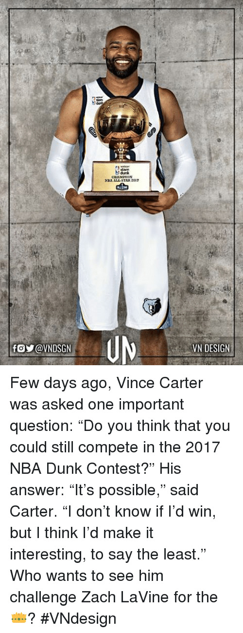 """All Star, Dunk, and Memes: slam  CILAMPION  NBA ALL STAR 2017  VN DESIGN Few days ago, Vince Carter was asked one important question: """"Do you think that you could still compete in the 2017 NBA Dunk Contest?""""  His answer: """"It's possible,"""" said Carter. """"I don't know if I'd win, but I think I'd make it interesting, to say the least.""""  Who wants to see him challenge Zach LaVine for the 👑?  #VNdesign"""