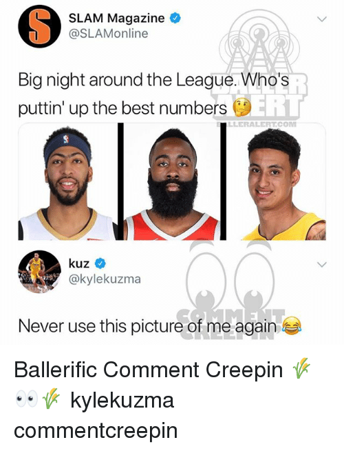 Memes, Best, and The League: SLAM Magazine  @SLAMonline  Big night around the League. Who's  puttin' up the best numbers  ERL  LLERALERTcom  @kylekuzma  Never use this picture of me again Ballerific Comment Creepin 🌾👀🌾 kylekuzma commentcreepin
